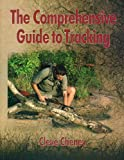 The Comprehensive Guide to Tracking: In-depth information on how to track animals and humans alike