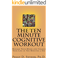 The Ten Minute Cognitive Workout: Manage Your Mood and Change Your Life in Ten Minutes a Day