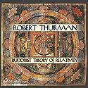 Buddhist Theory of Relativity Vortrag von Robert Thurman Gesprochen von: Robert Thurman