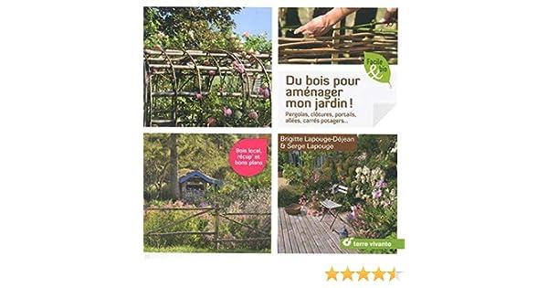 Du bois pour aménager mon jardin! : Pergolas, clôtures, portails ...