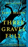 Three Graves Full, Jamie Mason, 1476759189