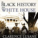 The Black History of the White House Audiobook by Clarence Lusane Narrated by JD Jackson
