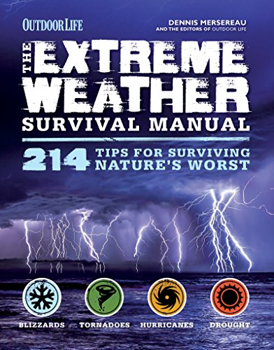 The Extreme Weather Survival Manual: 214 Tips for Surviving Nature's Worst by [Mersereau, Dennis]
