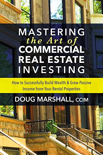 (Mastering the Art of Commercial Real Estate Investing: How to Successfully Build Wealth and Grow Passive Income from Your Rental Properties)