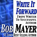 Write It Forward: From Writer to Successful Author Audiobook by Bob Mayer Narrated by Martin Gollery