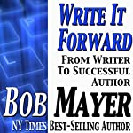 Write It Forward: From Writer to Successful Author | Bob Mayer