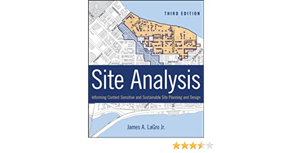 Site Analysis Informing ContextSensitive and Sustainable Site – Site Planning And Design Handbook Second Edition