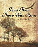And Then There Was Rain, Kristin Baker, 1491726083