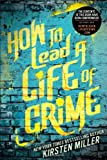 How to Lead a Life of Crime, Kirsten Miller, 1595145184