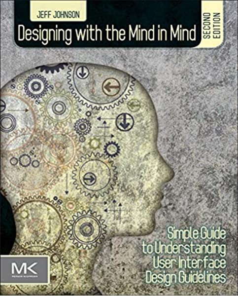 Designing With The Mind In Mind Simple Guide To Understanding User Interface Design Guidelines Johnson Jeff 9780124079144 Amazon Com Books