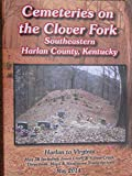 Cemeteries on the Clover Fork Southeastern Harlan Co. KY 34 : Harlan to Virginia, Poisson, Bobbie, 1604167777