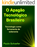 O Apagão Tecnológico Brasileiro: Tecnologia como Ferramenta de Soberania