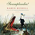 Swamplandia! Audiobook by Karen Russell Narrated by Arielle Sitrick, David Ackroyd