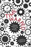 Time Warped: Unlocking the Mysteries of Time Perception, Claudia Hammond, 0062225200
