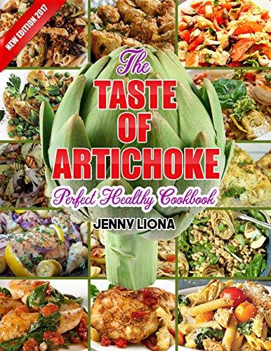 The Taste Of Artichoke: Perfect Healthy Artichoke Recipe Cookbook. by Jenny Liona