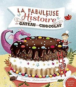 """Afficher """"La fabuleuse histoire du gâteau au chocolat"""""""