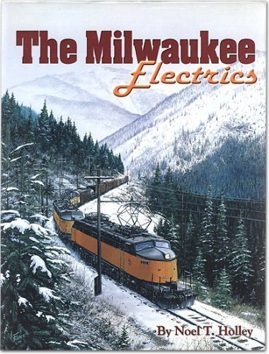 The Milwaukee Electrics: An inside look at locomotives and railroading by Noel T. Holley - Shopping Milwaukee Mall