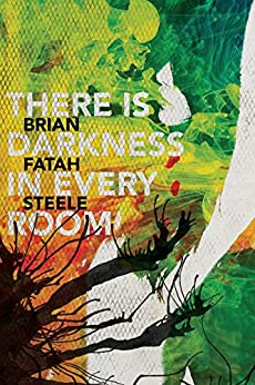 There is Darkness in Every Room by [Steele, Brian Fatah]