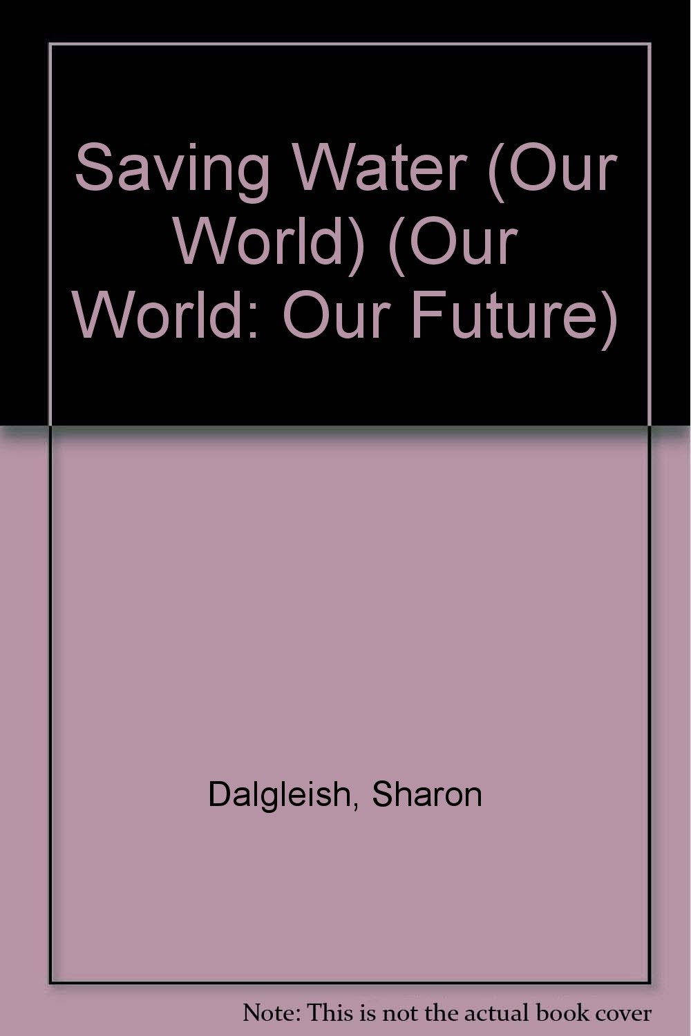 Download Saving Water (Our World: Our Future) pdf
