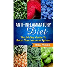 Anti-Inflammatory Diet: The 30-Day Guide To Boost Your Immune System