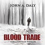 Blood Trade: Sean Coleman Thriller, Book 2   John A. Daly