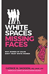 White Spaces Missing Faces: Why Women Of Color Don't Trust White Women Paperback