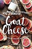 Welcome to The Delectable World of Goat Cheese: Lower the Fat and Dial