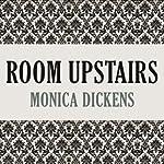Room Upstairs   Monica Dickens