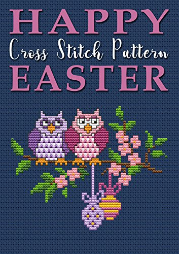 Happy Easter: Counted Cross Stitch Pattern (Modern Cross Stitch Pattern Book 15) ()