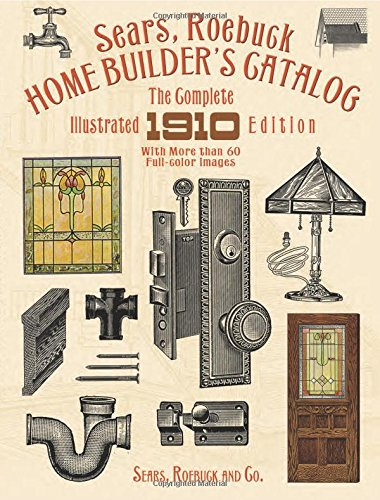 Sears, Roebuck Home Builder's Catalog: The Complete Illustrated 1910 Edition ()