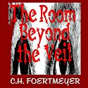 The Room Beyond the Veil Audiobook by C. H. Foertmeyer Narrated by Alan Philip Ormond