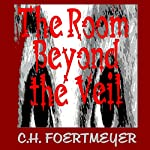 The Room Beyond the Veil | C. H. Foertmeyer