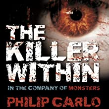 The Killer Within: In the Company of Monsters Audiobook by Philip Carlo Narrated by Kate Bateman