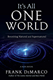It's All One World: Reuniting Natural and Supernatural (A Rita Book)