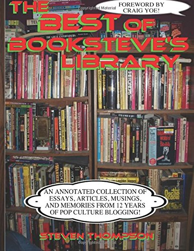 Download The Best of Booksteve's Library: An Annotated Collection of Essays, Articles, Musings, and Memories From 12 Years of Pop Culture Blogging! PDF