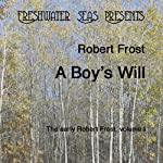 The Early Poetry of Robert Frost, Volume I: A Boy's Will | Robert Frost