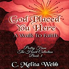 God Placed You Here: A Walk to Faith: Poetry from the Heart, Book 3 Audiobook by C. Melita Webb Narrated by Autumn Woods