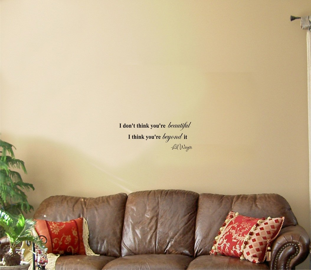 I don\'t think you\'re beautiful, I think you\'re beyond it Vinyl wall ...