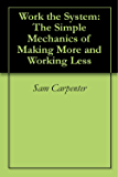 Work the System: The Simple Mechanics of Making More and Working Less (English Edition)