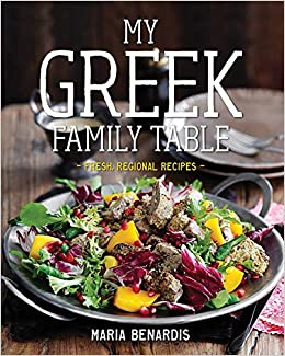 My Greek Family Table Fresh Regional Recipes Benardis Maria