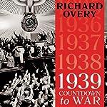1939: Countdown to War   Richard Overy