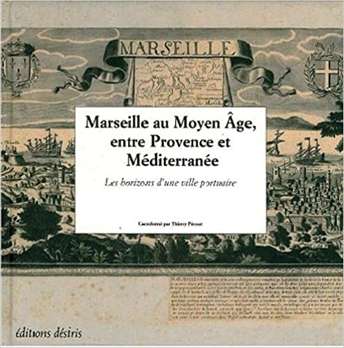 Livre gratuits en ligne Marseille au moyen-age, entre provence et mediterranee epub, pdf