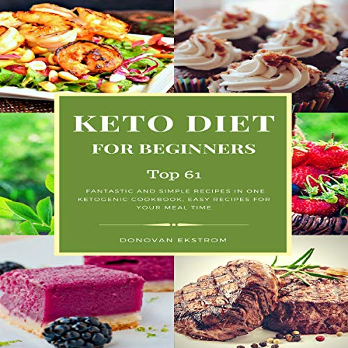 Keto Diet for Beginners: Top 61 Fantastic and Simple Recipes in One Ketogenic Cookbook, Easy Recipes for Your Meal Time by Donovan Ekstrom
