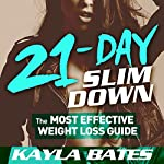 21-Day Slim Down: The Most Effective Weight Loss Guide to a Flat Belly, Firm Butt & Lean Legs! | Kayla Bates