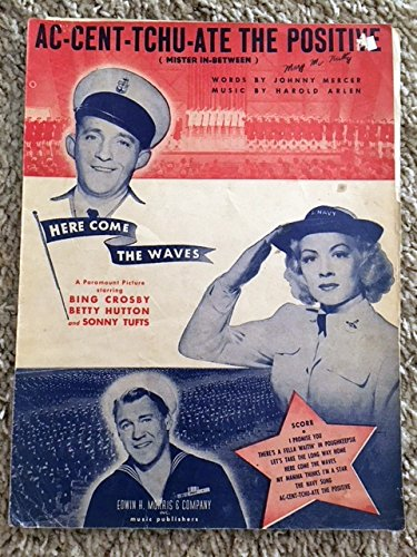 AC-CENT-TCHU-ATE THE POSITIVE (Johnny Mercer and Harold Arlen SHEET MUSIC) from the 1944 film HERE COME THE WAVES!, excellent condition, small (1/4