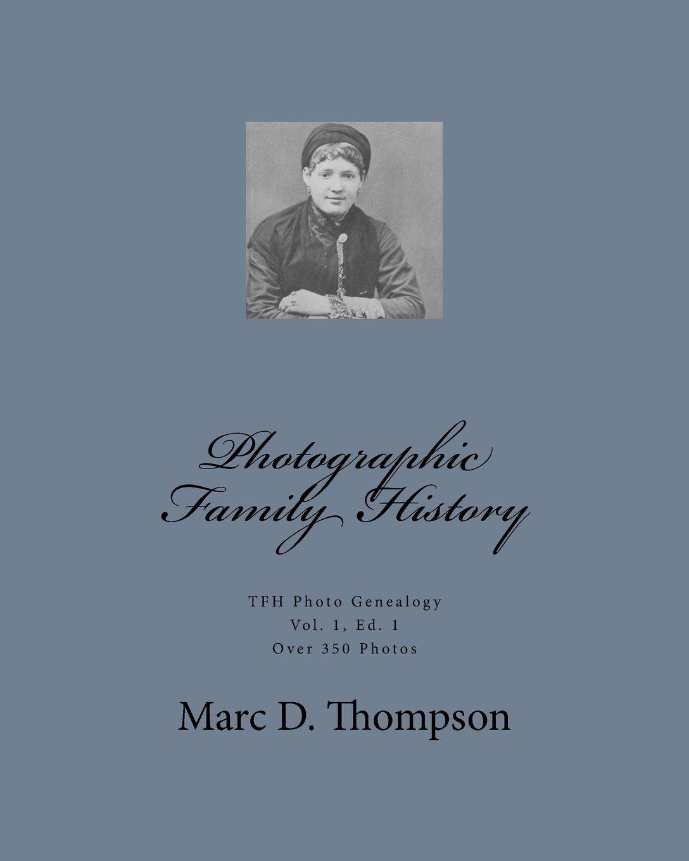 Download Photographic Family History: TFH Genealogy Photo, Vol. 1, Ed. 1 (Volume 1) pdf epub