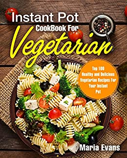 Instant pot cookbook for vegetarian top 100 healthy and delicious instant pot cookbook for vegetarian top 100 healthy and delicious vegetarian recipes for your instant forumfinder Choice Image