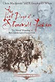 The Last Days of Stonewall Jackson: The Mortal Wounding of the Confederacy's Greatest Icon (Emerging Civil War Series)