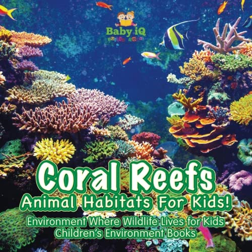 - Coral Reefs - Animal Habitats for Kids! Environment Where Wildlife Lives - Children's Environment Books