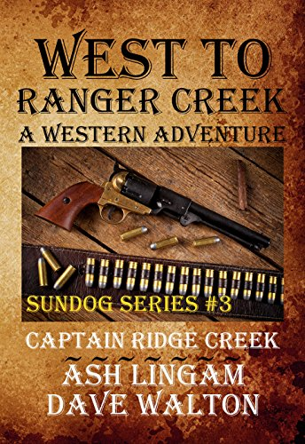 West to Ranger Creek: A Western Adventure (Sundog Series Book 3) Petite Series